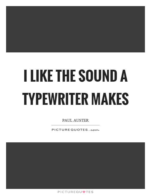 I like the sound a typewriter makes Picture Quote #1