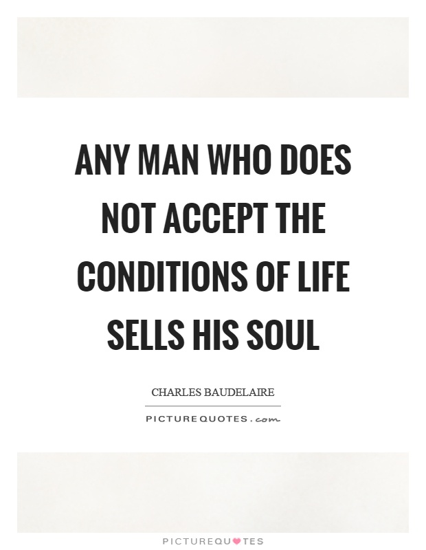 Any man who does not accept the conditions of life sells his soul Picture Quote #1
