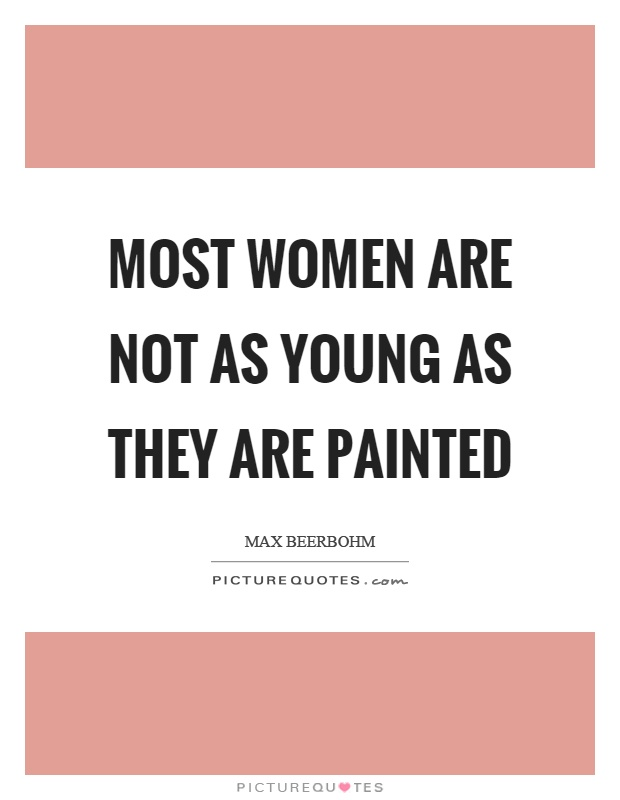Most women are not as young as they are painted Picture Quote #1