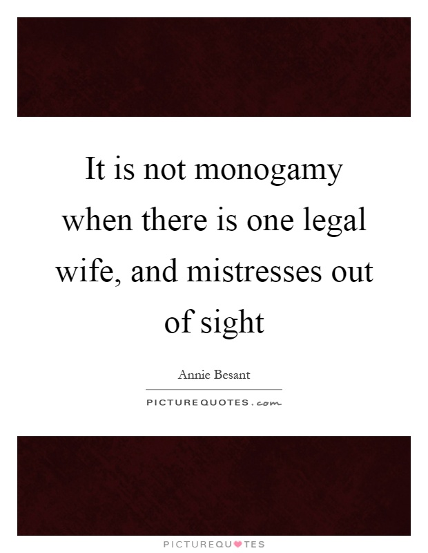 It is not monogamy when there is one legal wife, and mistresses out of sight Picture Quote #1