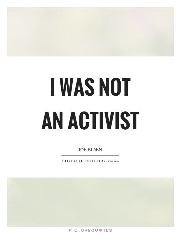 I was not an activist Picture Quote #1