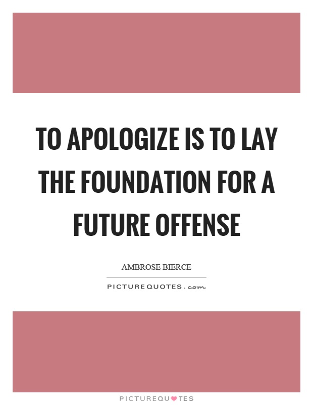 To apologize is to lay the foundation for a future offense Picture Quote #1