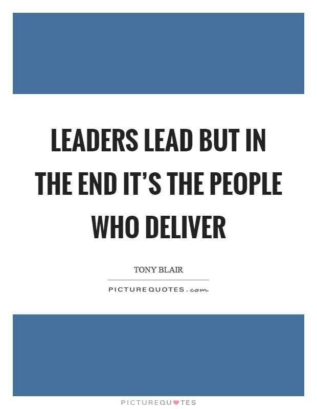 Leaders lead but in the end it's the people who deliver Picture Quote #1