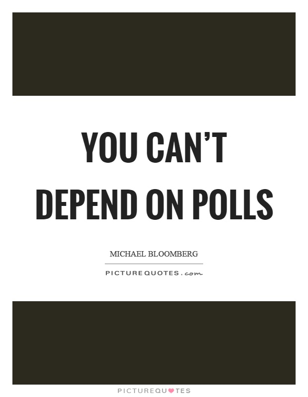You can't depend on polls Picture Quote #1