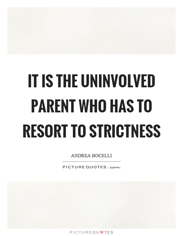 It is the uninvolved parent who has to resort to strictness Picture Quote #1