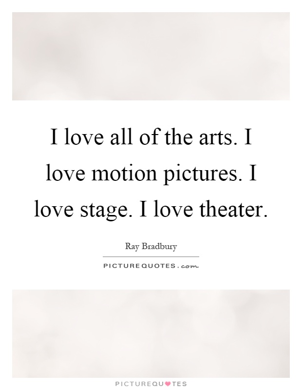 I love all of the arts. I love motion pictures. I love stage. I love theater Picture Quote #1