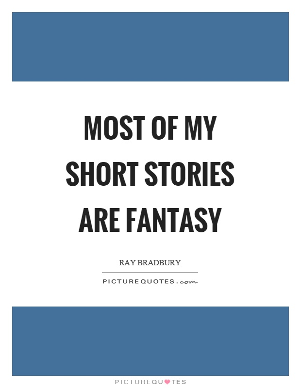Most of my short stories are fantasy Picture Quote #1