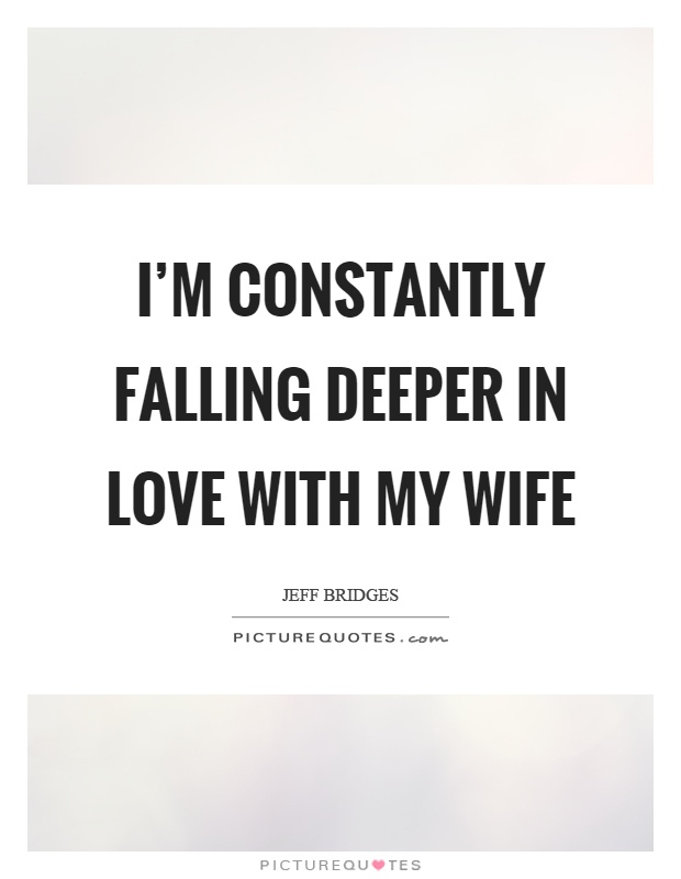 I'm constantly falling deeper in love with my wife Picture Quote #1
