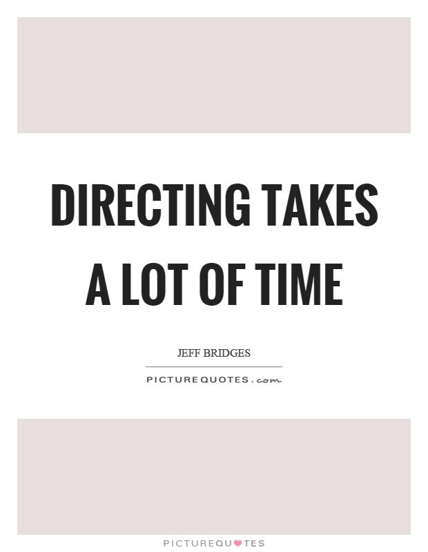 Directing takes a lot of time Picture Quote #1