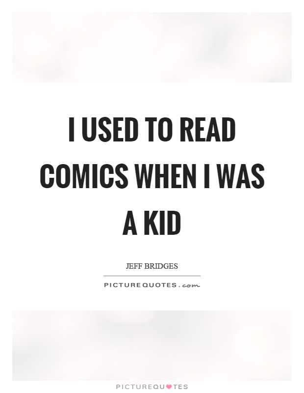 I used to read comics when I was a kid Picture Quote #1