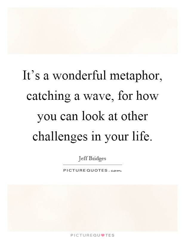 It S A Wonderful Metaphor Catching A Wave For How You Picture Quotes