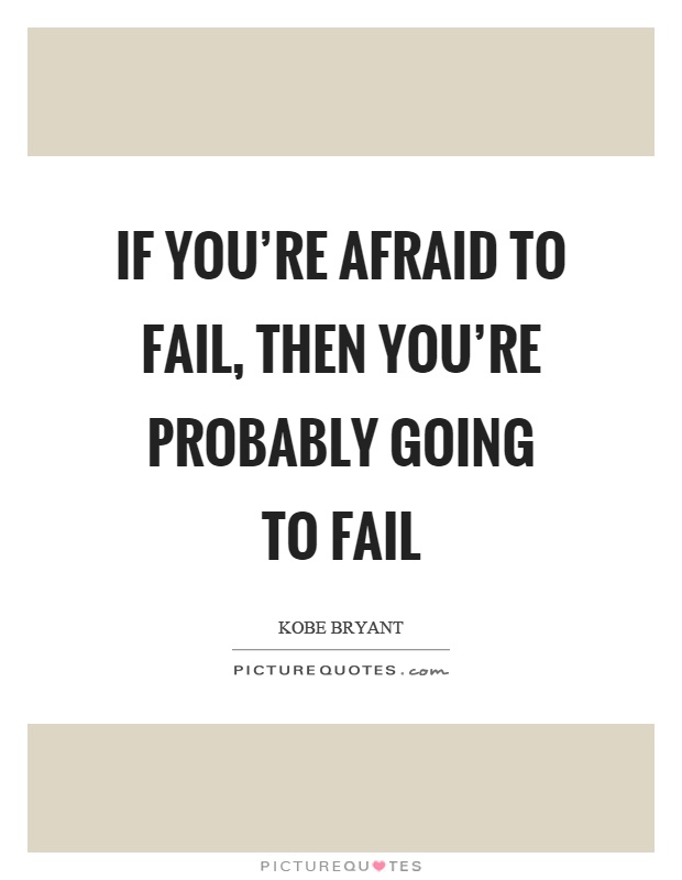 If you're afraid to fail, then you're probably going to fail Picture Quote #1