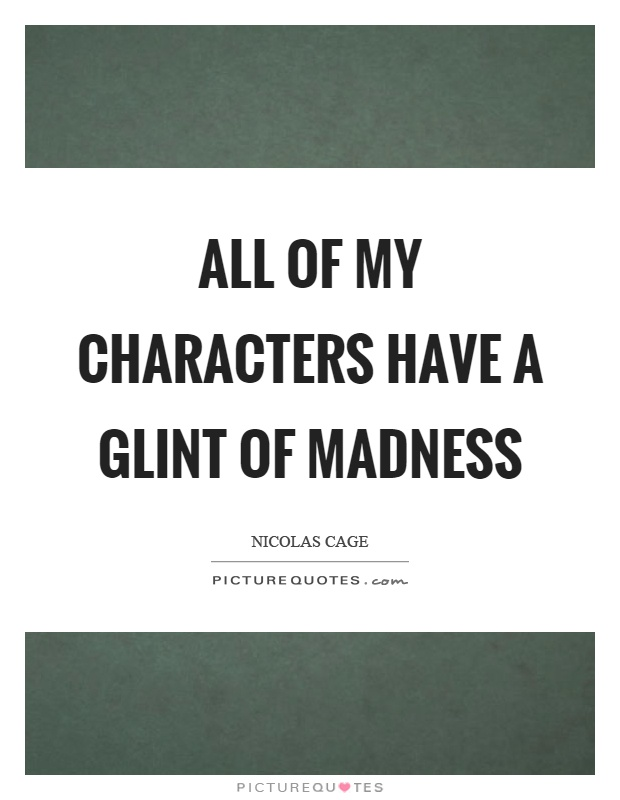 All of my characters have a glint of madness Picture Quote #1