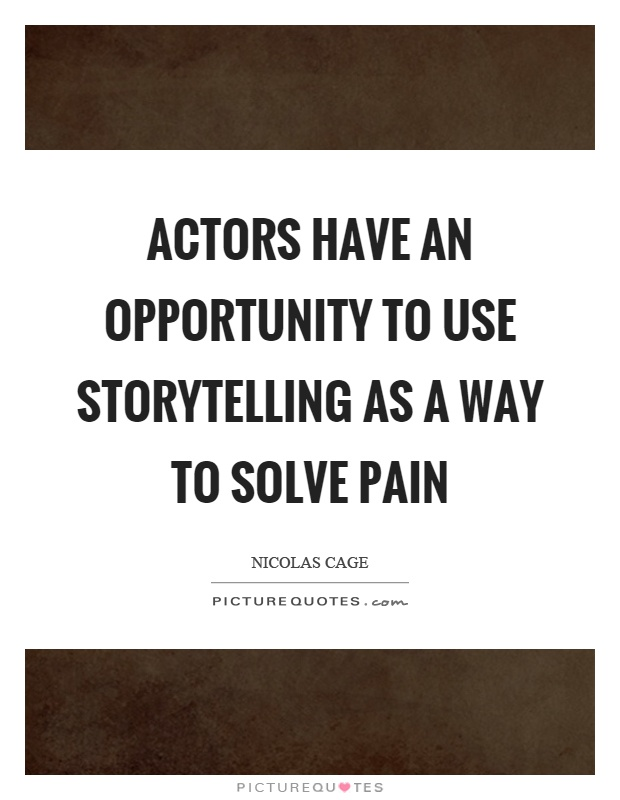 Actors have an opportunity to use storytelling as a way to solve pain Picture Quote #1