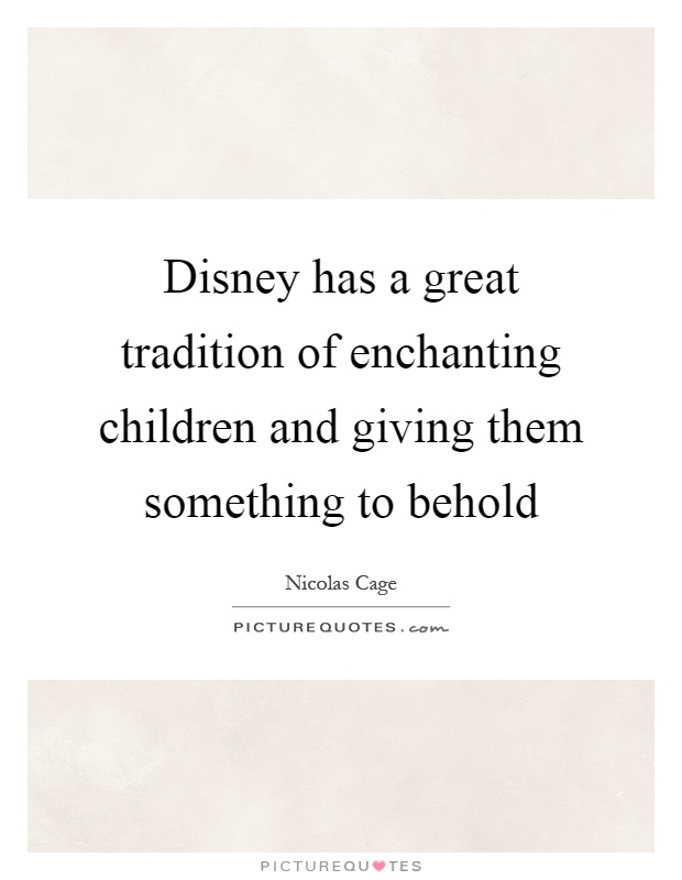 Disney has a great tradition of enchanting children and giving them something to behold Picture Quote #1