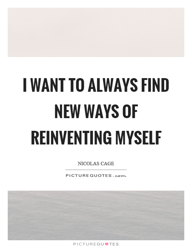 I want to always find new ways of reinventing myself Picture Quote #1