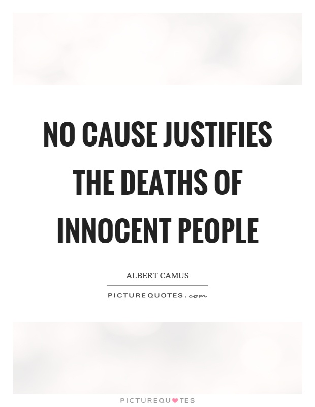 No cause justifies the deaths of innocent people Picture Quote #1