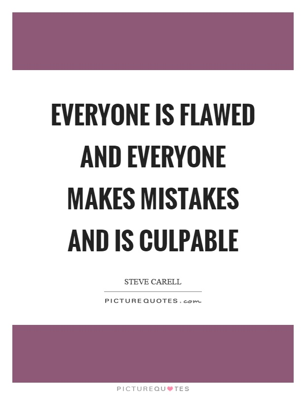 Everyone is flawed and everyone makes mistakes and is culpable Picture Quote #1