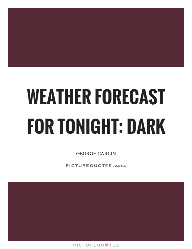 Weather forecast for tonight: dark Picture Quote #1