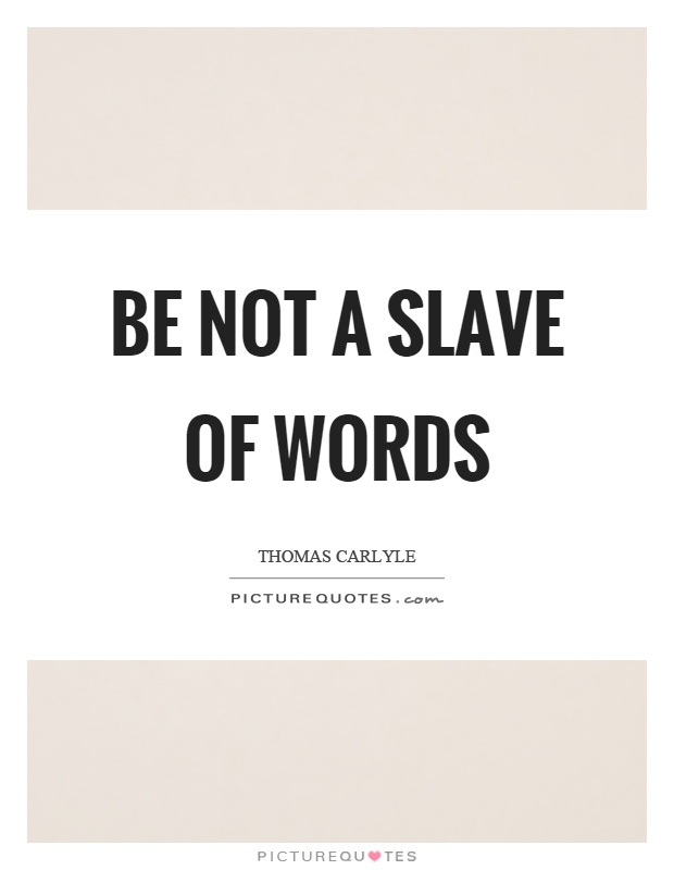 Be not a slave of words Picture Quote #1
