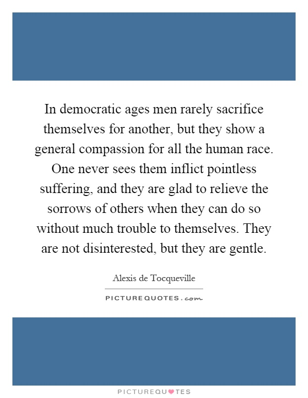 an analysis of the democratic ages where men rarely sacrificed themselves for others Others were sacrificed and then their  the landmark homicide by necessity  the facts of the case reveal how far men will go to save themselves when faced with.