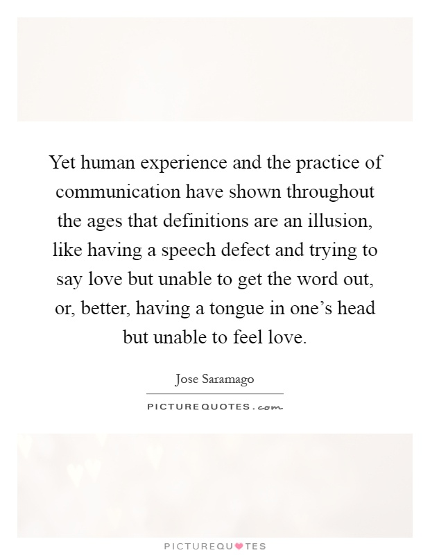 yet human experience and the practice of communication have