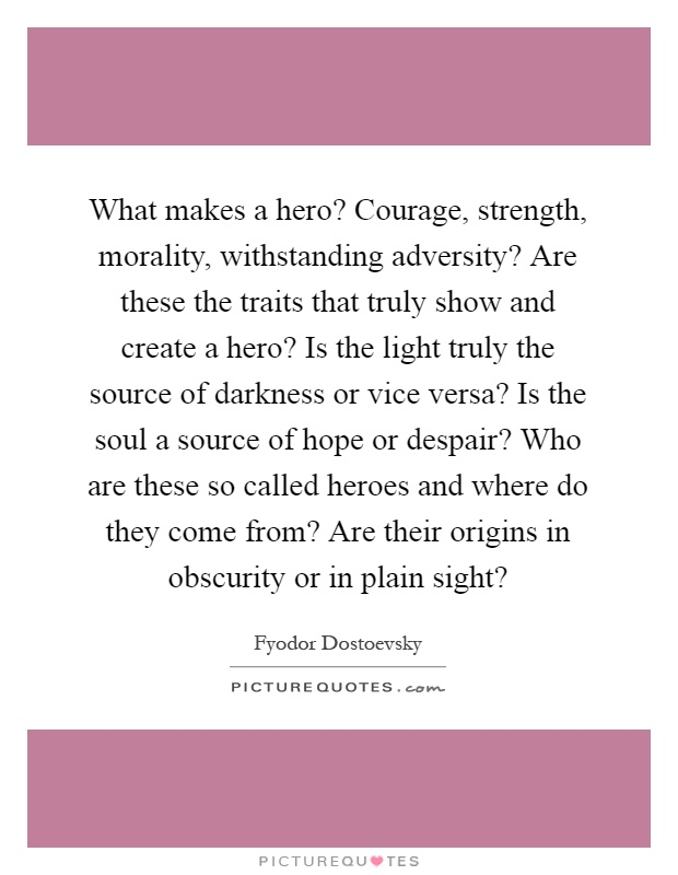 What makes a hero? Courage, strength, morality ...