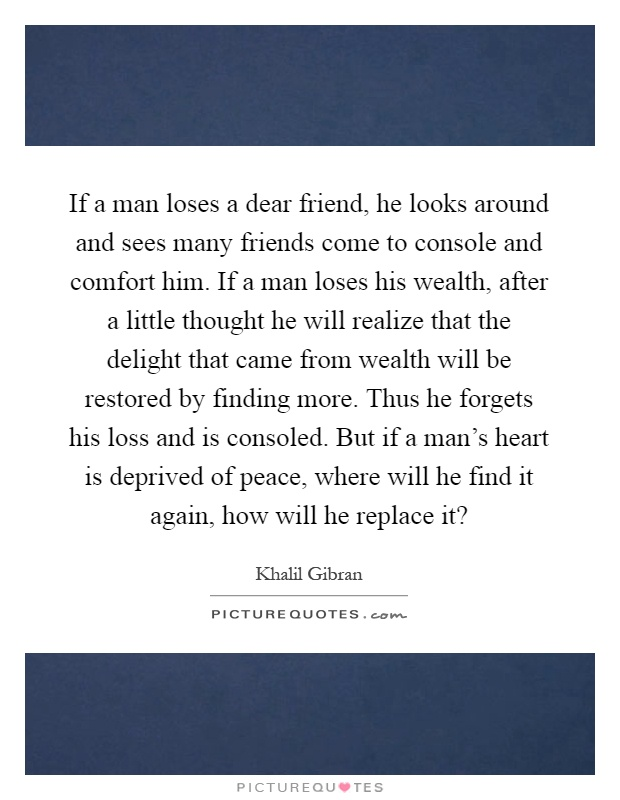 if a man loses a dear friend he looks around and sees many