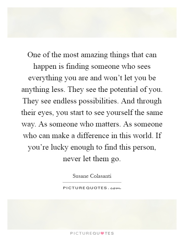 One Of The Most Amazing Things That Can Happen Is Finding Someone Who ...