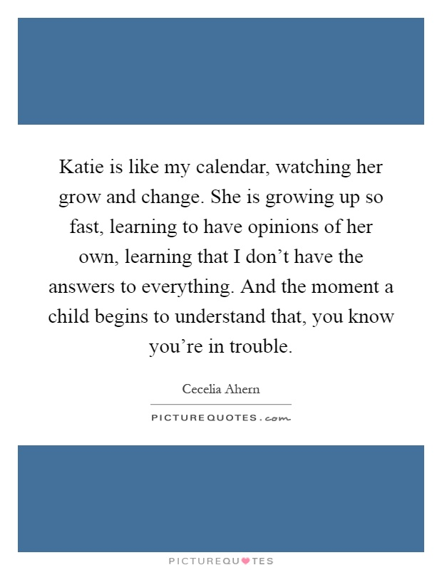Katie is like my calendar, watching her grow and change. She ...