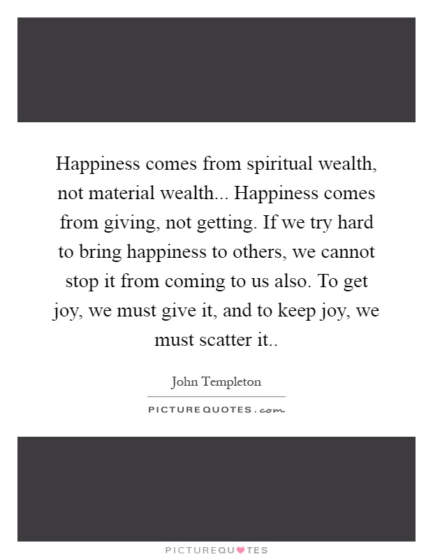Happiness comes from spiritual wealth, not material wealth ...