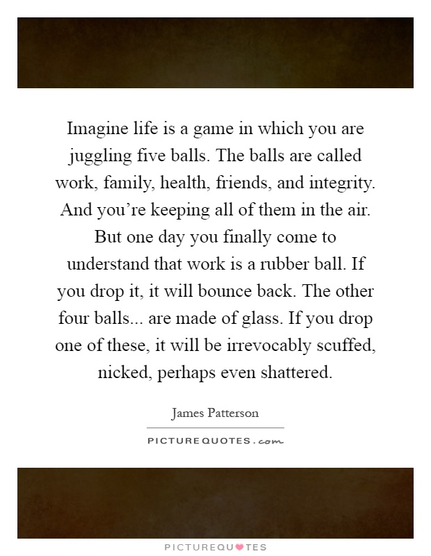 Imagine Life Is A Game In Which You Are Juggling Five