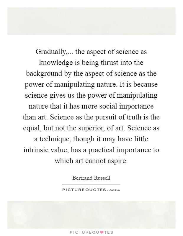 Gradually The Aspect Of Science As Knowledge Is Being Thrust Picture Quotes