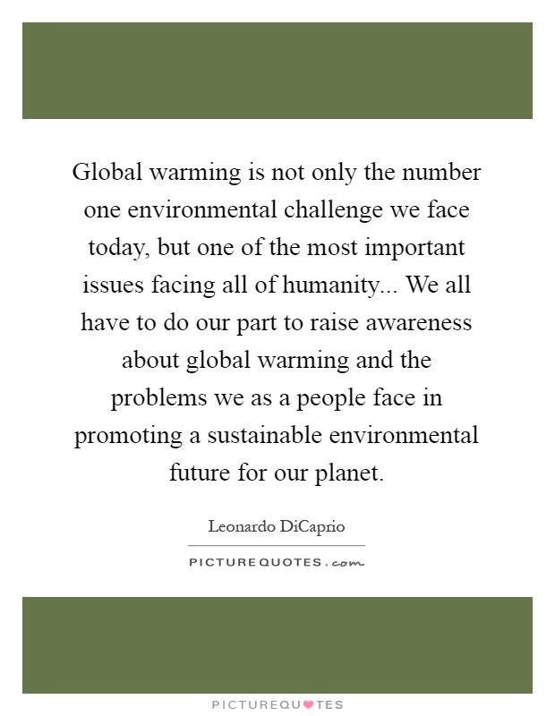 global warming is todays most urgent environmental problem Climate change, or global warming, is the greatest environmental threat we've ever faced how we respond to this crisis will greatly impact both current and future generations and all other species the global carbon dioxide equivalent of greenhouse gases (ghg) in the atmosphere has exceeded 400 parts per million ( noaa .