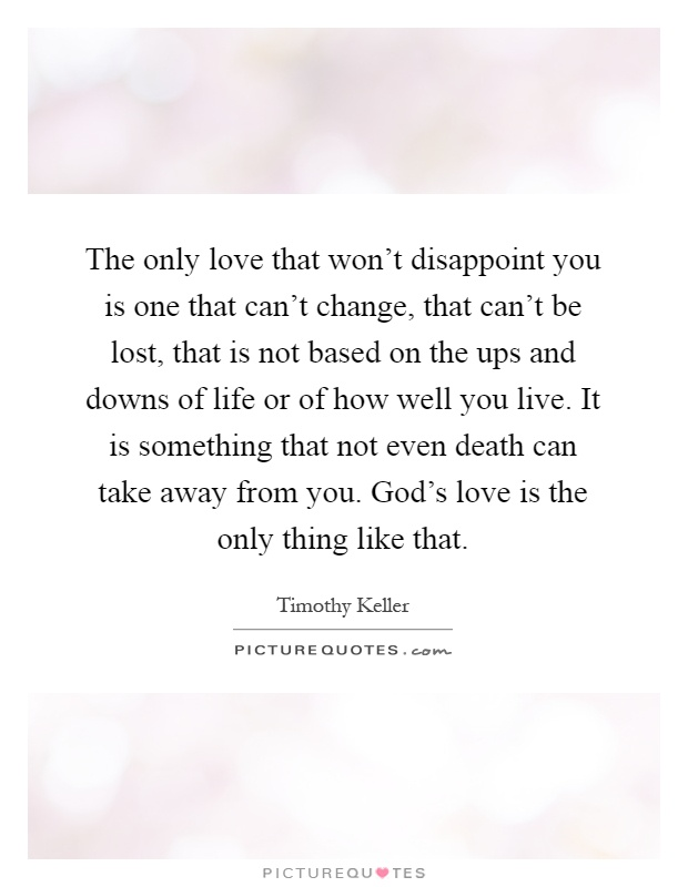The Only Love That Won't Disappoint You Is One That Can't