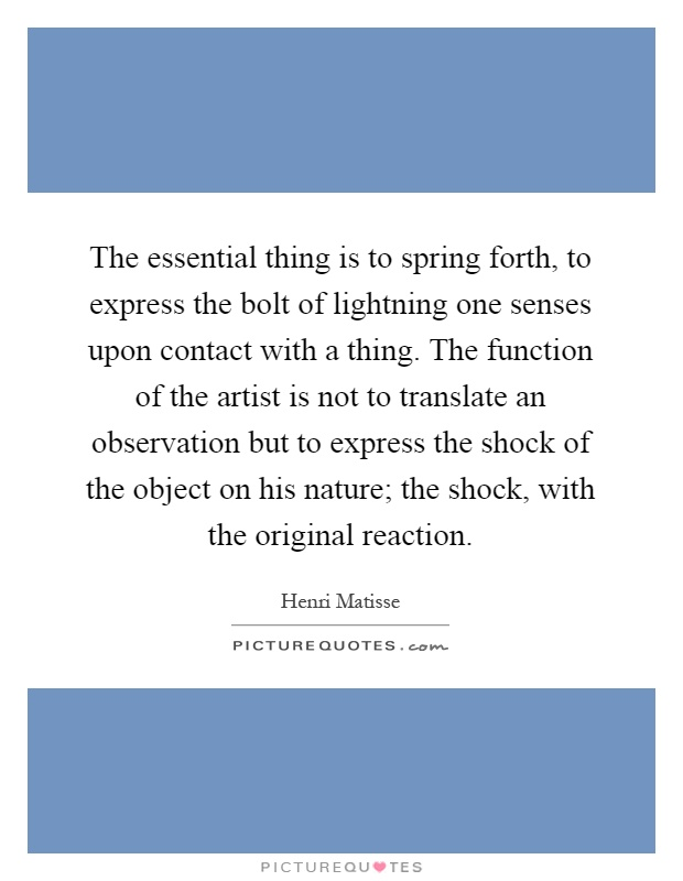 The essential thing is to spring forth to express the bolt of
