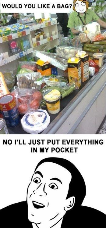 Would you like a bag? No I'll just put everything in my pocket Picture Quote #1