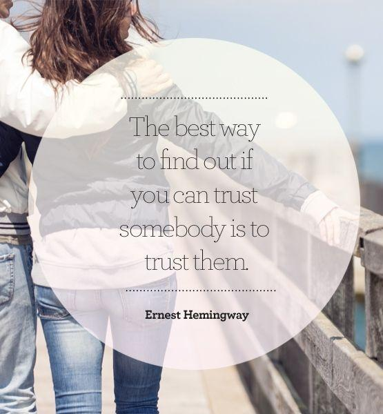 The best way to find out if you can trust somebody is to trust them Picture Quote #1