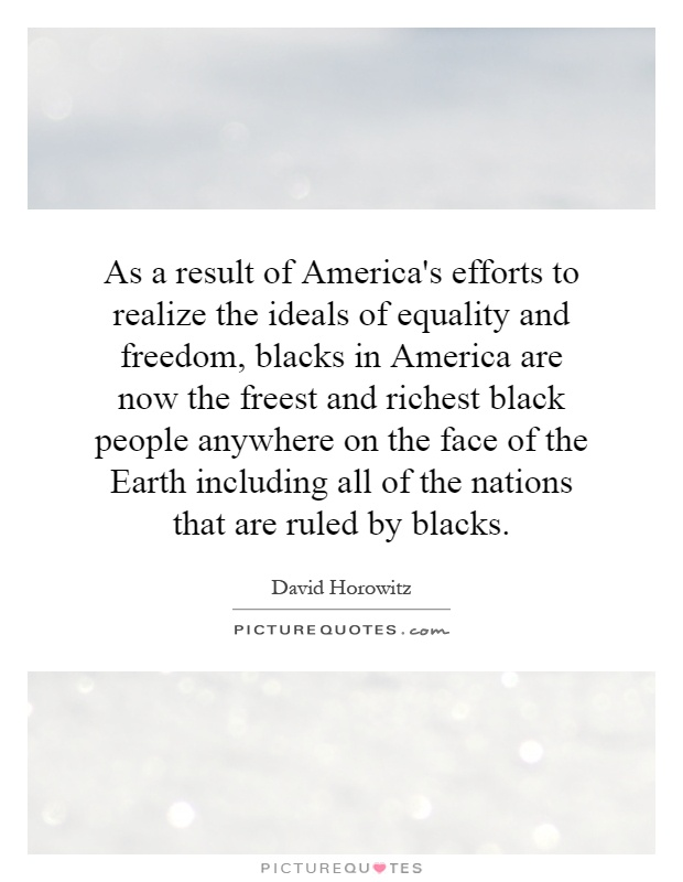 the idea of freedom and equality in america  limitless opportunities and the fundamental freedoms our forefathers risked   the idea of america as a place where citizens can rise above their  and rhetoric  against the hard facts of inequality and unequal opportunity.