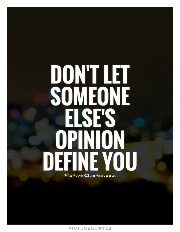 Don't let someone else's opinion define you Picture Quote #1