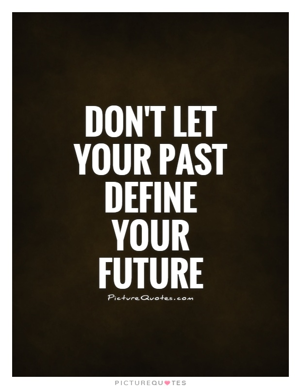Don't let your past define your future Picture Quote #1