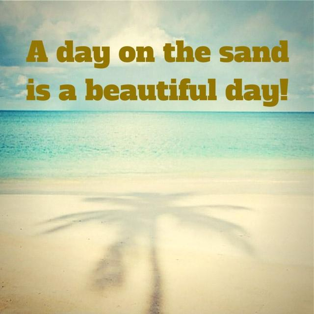 A day on the sand is a beautiful day! Picture Quote #1