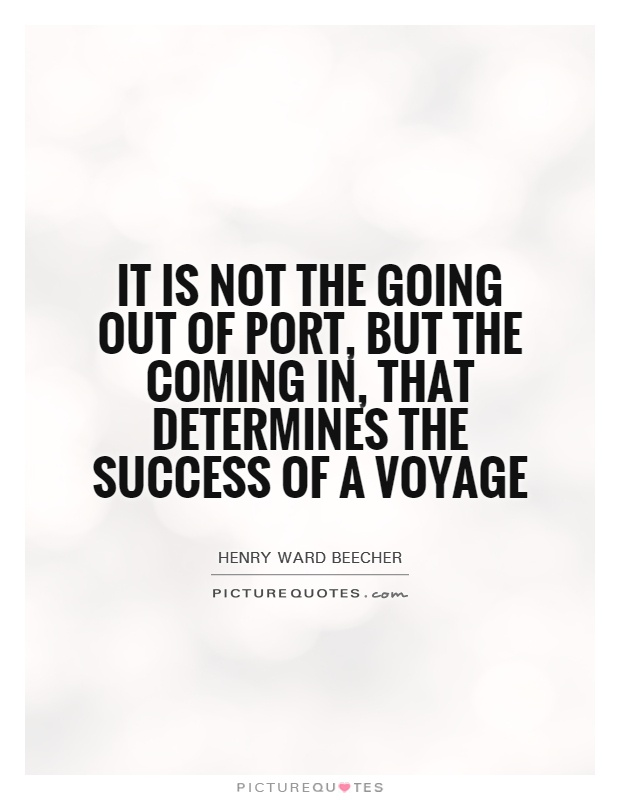 It is not the going out of port, but the coming in, that determines the success of a voyage Picture Quote #1