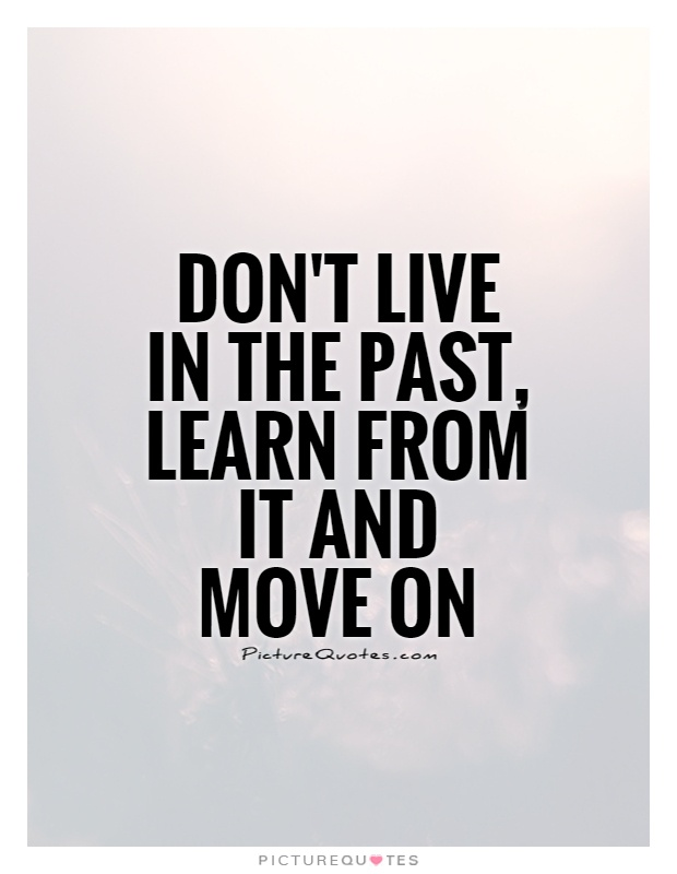 Don't live in the past, learn from it and move on Picture Quote #1