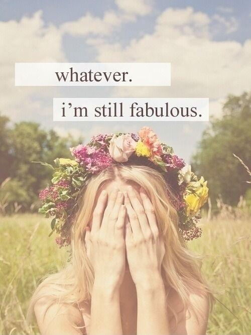 Whatever. I'm still fabulous Picture Quote #1
