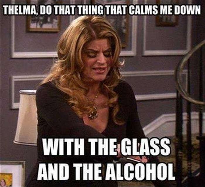 Thelma, do that thing that calms me down. With the glass and the alcohol Picture Quote #1
