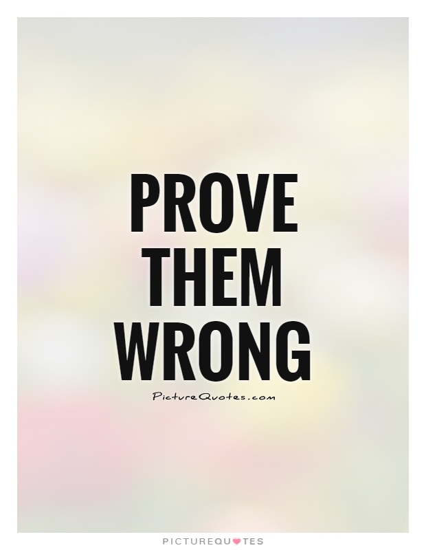 Prove Them Wrong Quotes Prove Them Wrong  Picture Quotes