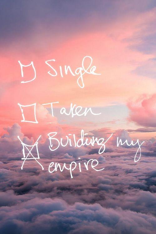 Single. Taken. Building my empire Picture Quote #1