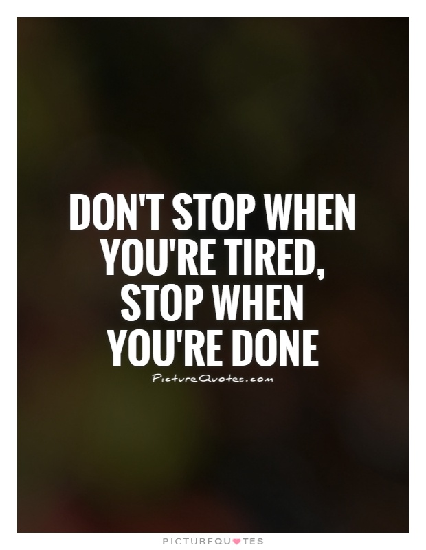 Don't stop when you're tired, stop when you're done Picture Quote #1