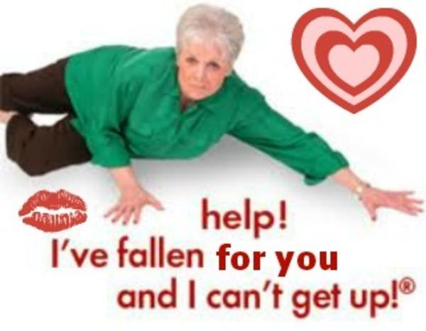 Help! I've fallen for you and I can't get up! Picture Quote #1